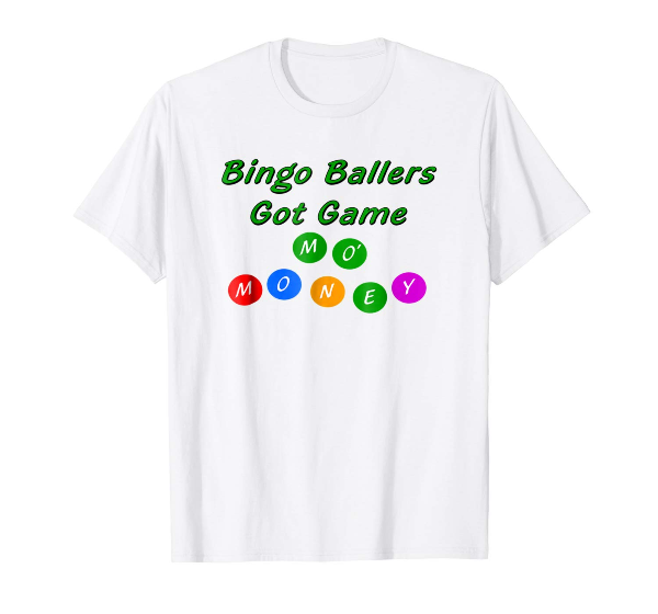 Bingo Ballers Got Game Mo' Money Bingo tshirt