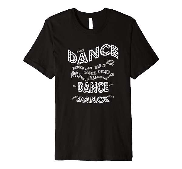 Dance Dance Dance - dance t-shirt for dancers