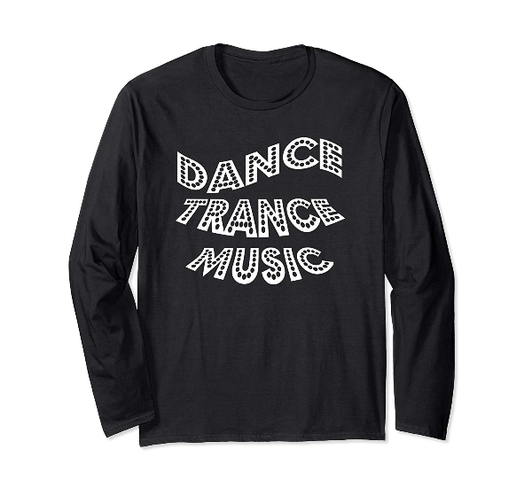 Dance Trance Music - long sleeve dance t-shirt for dancers