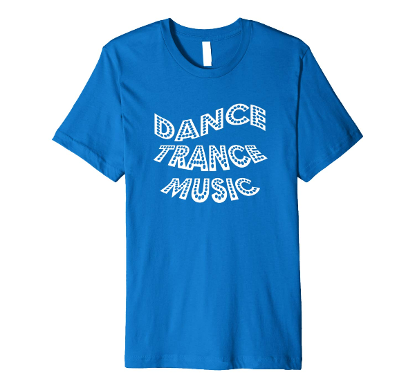 Dance Trance Music - dance t-shirt for dancers