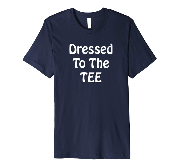 Dressed To The Tee - Fashion Life Style t shirt