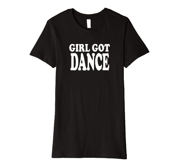 Girl Got Dance T-Shirt