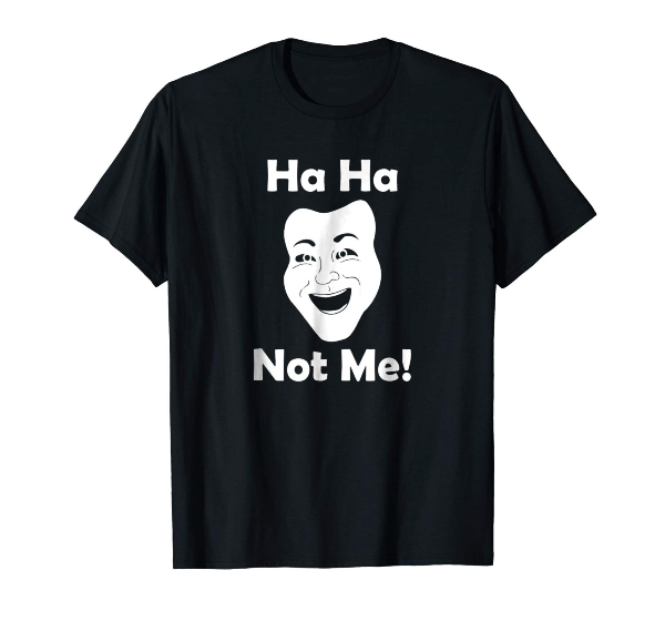 Ha Ha Not Me! Face Smile Laugh t shirt