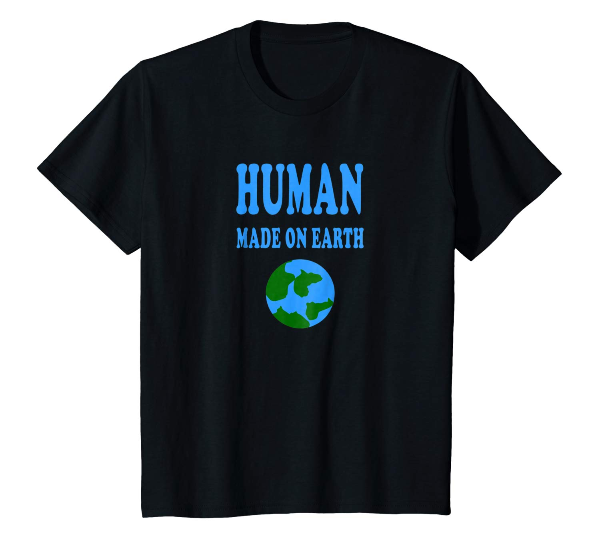Human Made On Earth - Science human t-shirt