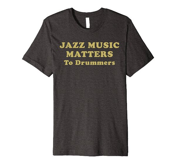 Jazz Music Matters To Drummers t-shirt