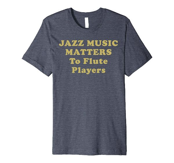 Jazz Music Matters To Flute Players music t-shirt