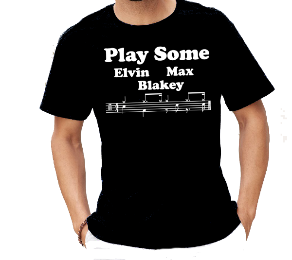 Play Some Elvin Max Blakey - jazz music drums t-shirt