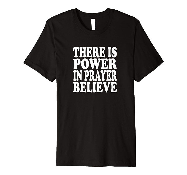 There Is Power In Prayer Believe Pray t shirt