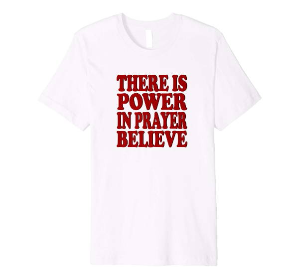 There Is Power In Prayer Believe Pray tshirt